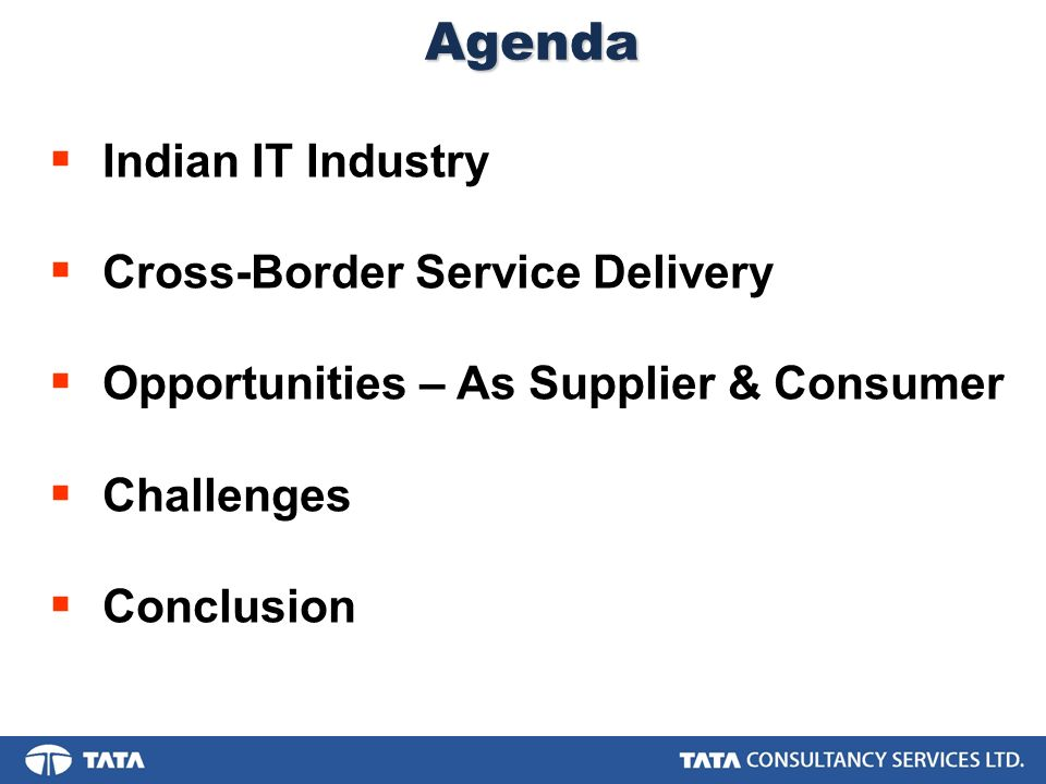 Conclusion Cross-Border IT Services is a growing necessity and opportunity Visa & Immigration, Taxation, Protectionist Law and Uniformity in Qualification are some of the key challenges still faced by a service provider like us… A uniform GATS framework and commitment will provide the right impetus to the growth of Cross-Border IT Services