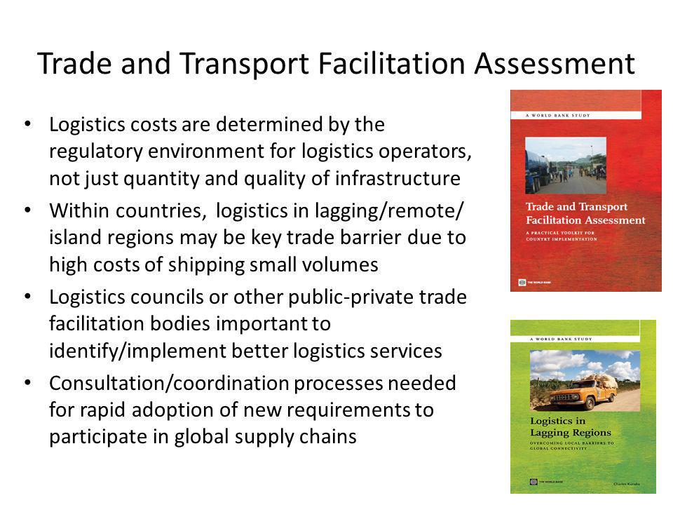 Trade and Transport Facilitation Assessment Logistics costs are determined by the regulatory environment for logistics operators, not just quantity an