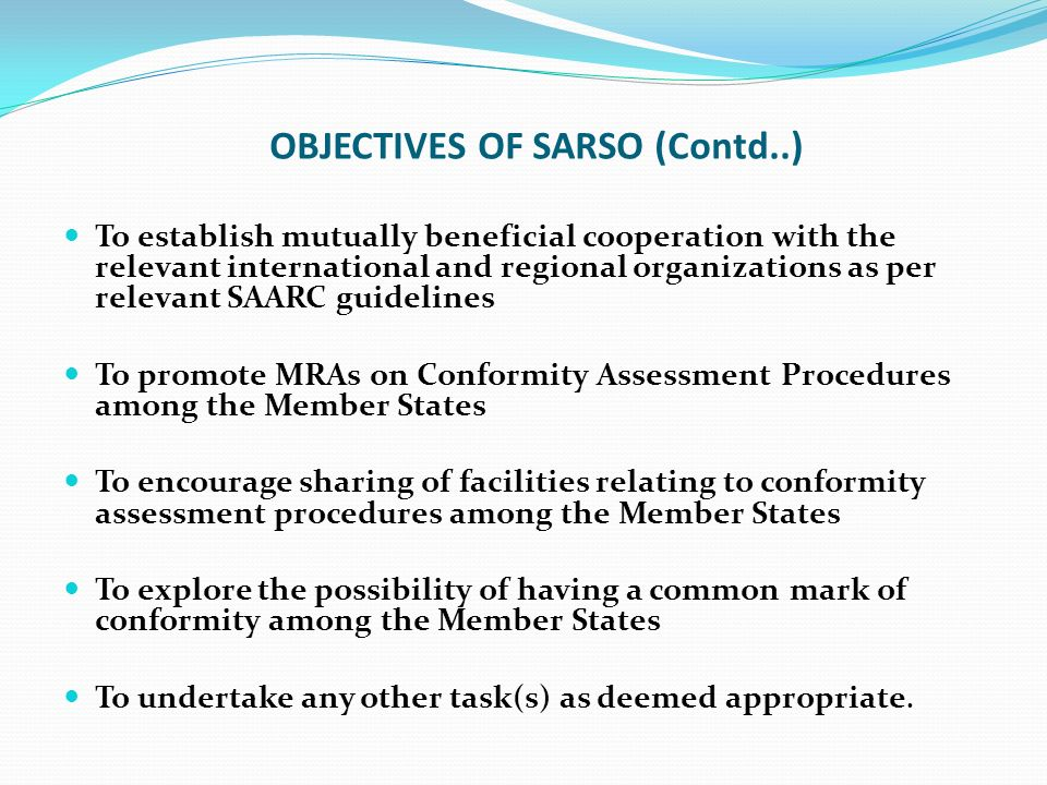 OBJECTIVES OF SARSO (Contd..) To establish mutually beneficial cooperation with the relevant international and regional organizations as per relevant