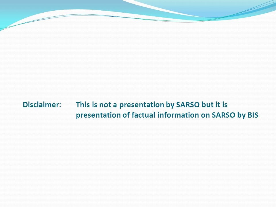 Disclaimer: This is not a presentation by SARSO but it is presentation of factual information on SARSO by BIS