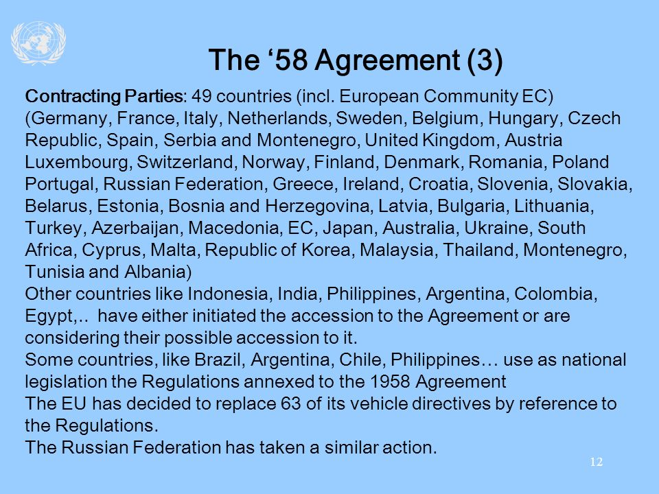 12 The 58 Agreement (3) Contracting Parties: 49 countries (incl. European Community EC) (Germany, France, Italy, Netherlands, Sweden, Belgium, Hungary