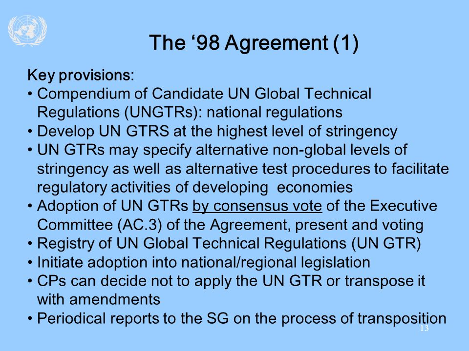 13 The 98 Agreement (1) Key provisions: Compendium of Candidate UN Global Technical Regulations (UNGTRs): national regulations Develop UN GTRS at the
