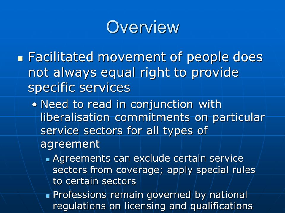 Overview Facilitated movement of people does not always equal right to provide specific services Facilitated movement of people does not always equal