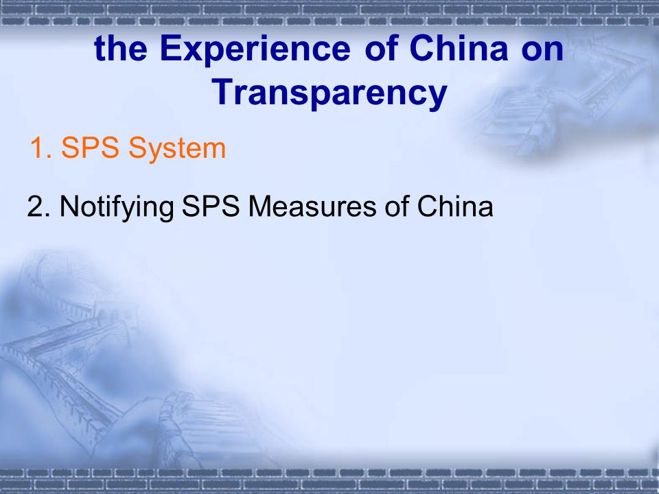 the Experience of China on Transparency 1. SPS System 2. Notifying SPS Measures of China