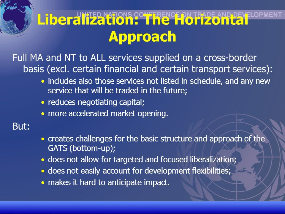 UNCTAD/CD-TFT 16 Liberalization: The Horizontal Approach Full MA and NT to ALL services supplied on a cross-border basis (excl.