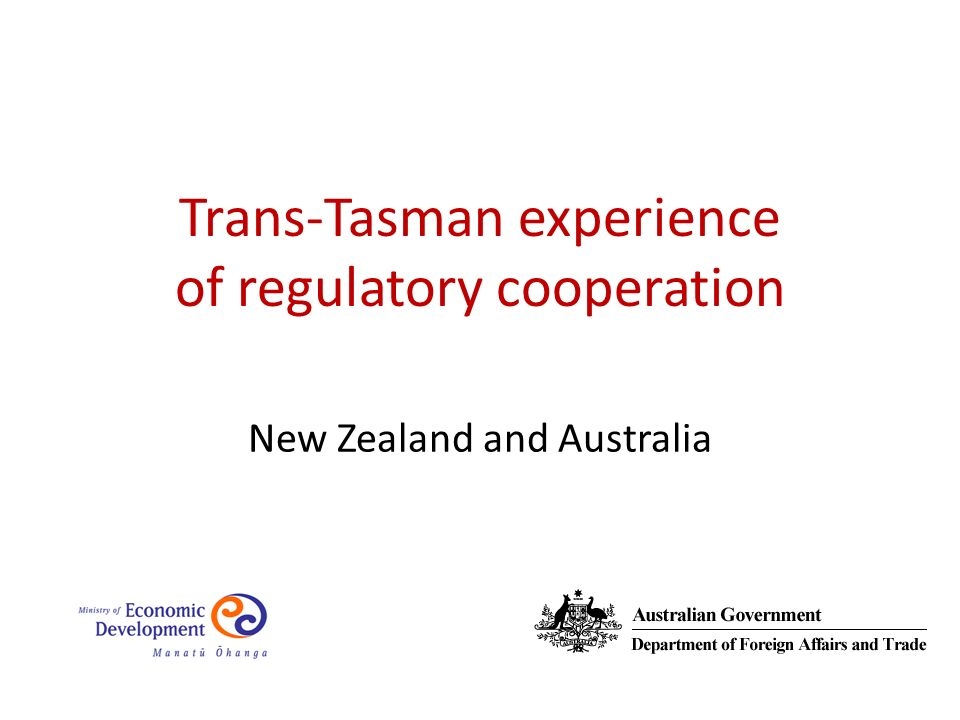 New Zealand and Australia Trans-Tasman experience of regulatory cooperation