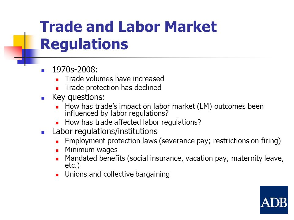 Trade and Labor Market Regulations 1970s-2008: Trade volumes have increased Trade protection has declined Key questions: How has trades impact on labor market (LM) outcomes been influenced by labor regulations.