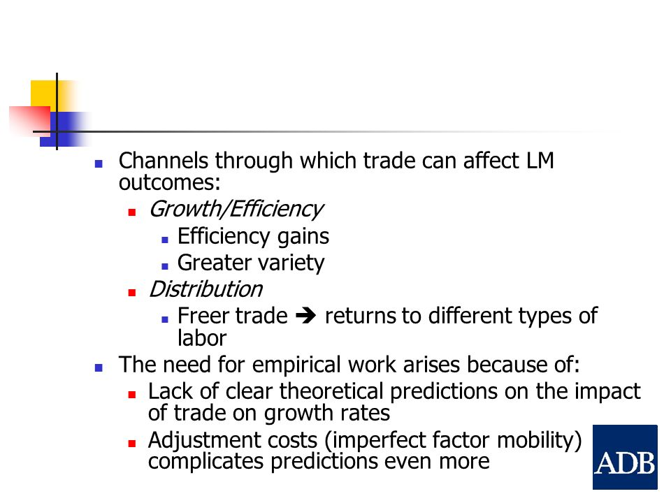 Channels through which trade can affect LM outcomes: Growth/Efficiency Efficiency gains Greater variety Distribution Freer trade returns to different