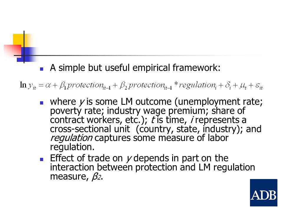 A simple but useful empirical framework: where y is some LM outcome (unemployment rate; poverty rate; industry wage premium; share of contract workers