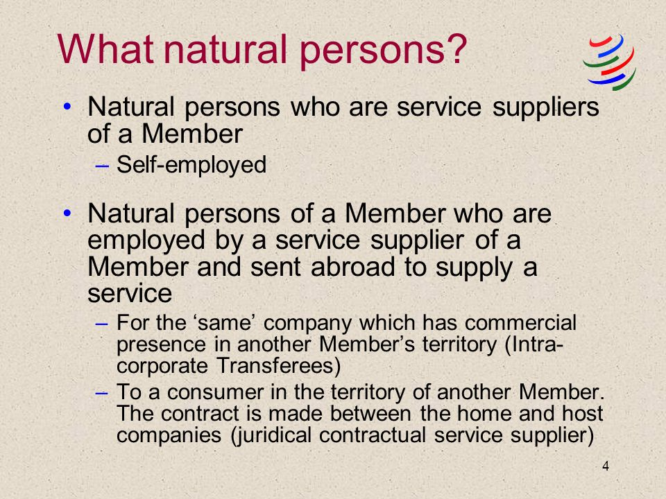4 What natural persons? Natural persons who are service suppliers of a Member –Self-employed Natural persons of a Member who are employed by a service