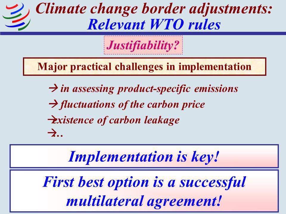 31 Climate change border adjustments: Relevant WTO rules Implementation is key! Justifiability? Major practical challenges in implementation in assess