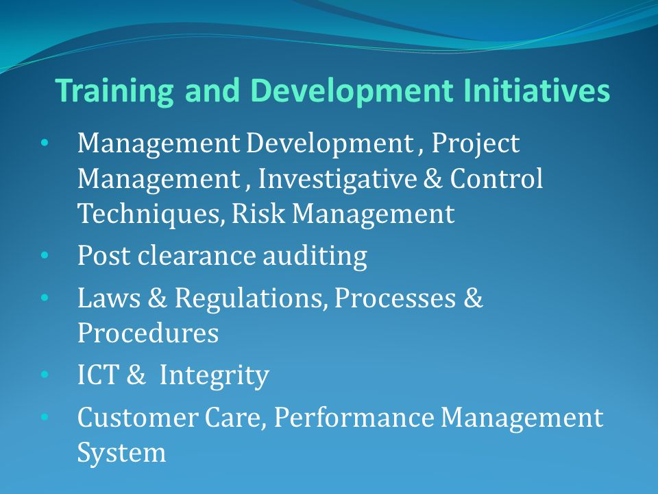 Training and Development Initiatives Management Development, Project Management, Investigative & Control Techniques, Risk Management Post clearance au