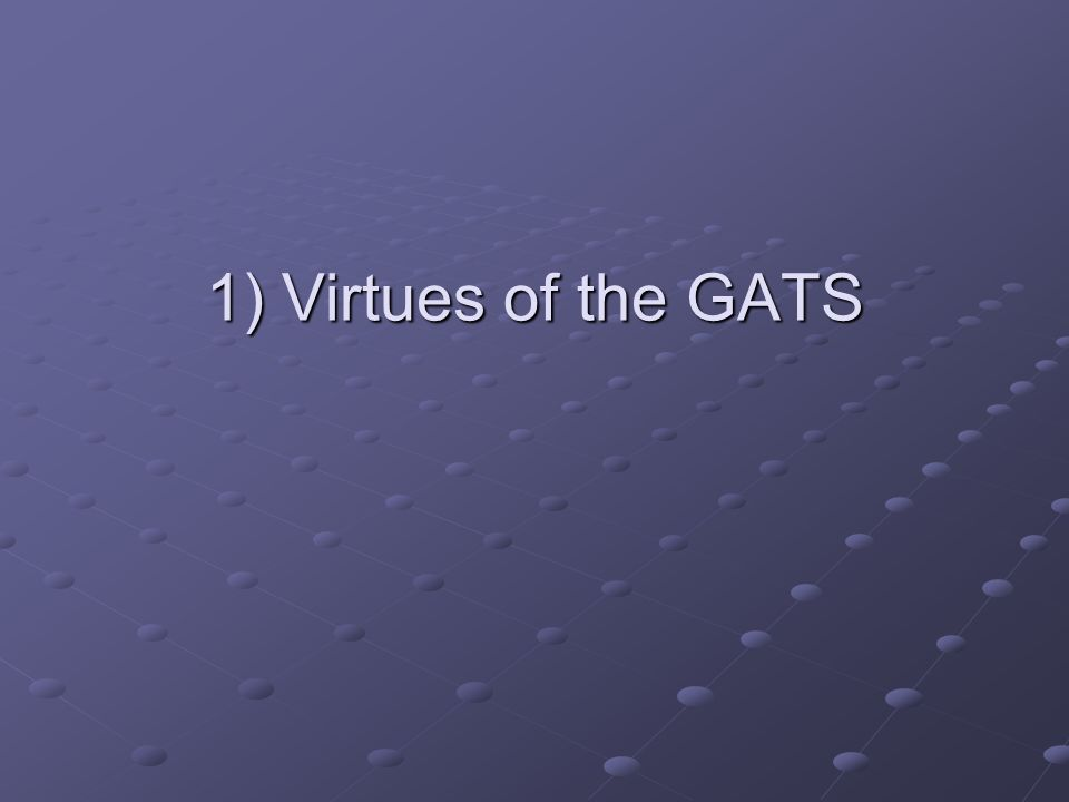 1) Virtues of the GATS