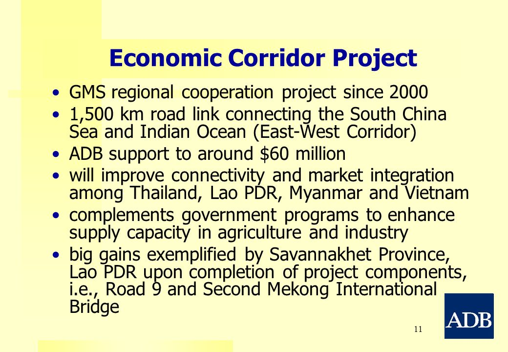 11 Economic Corridor Project GMS regional cooperation project since 2000 1,500 km road link connecting the South China Sea and Indian Ocean (East-West