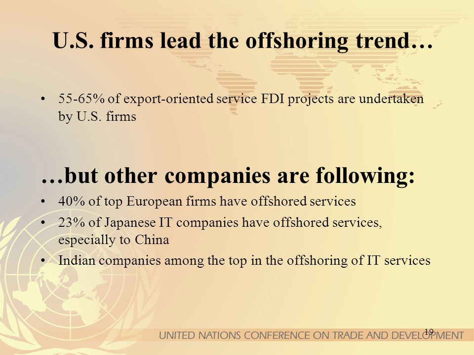 19 U.S. firms lead the offshoring trend… 55-65% of export-oriented service FDI projects are undertaken by U.S. firms …but other companies are followin