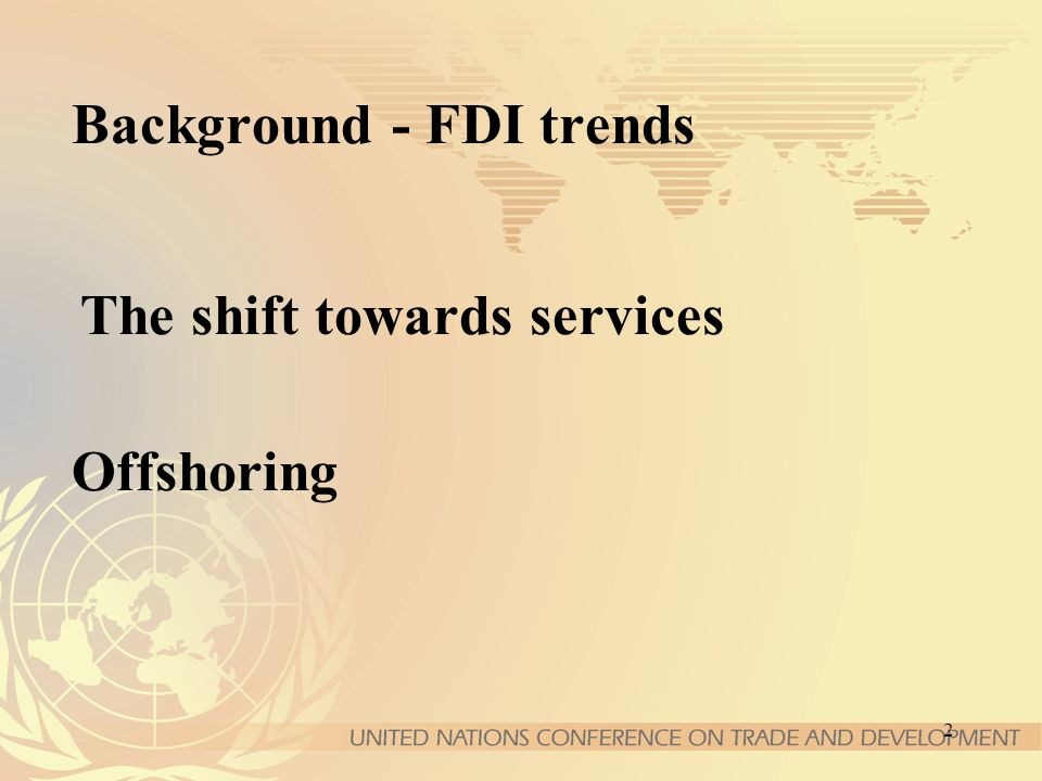 2 Background - FDI trends The shift towards services Offshoring