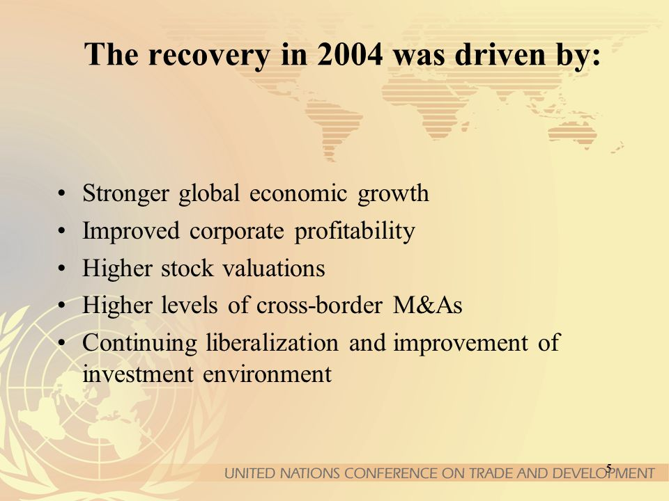 5 The recovery in 2004 was driven by: Stronger global economic growth Improved corporate profitability Higher stock valuations Higher levels of cross-border M&As Continuing liberalization and improvement of investment environment
