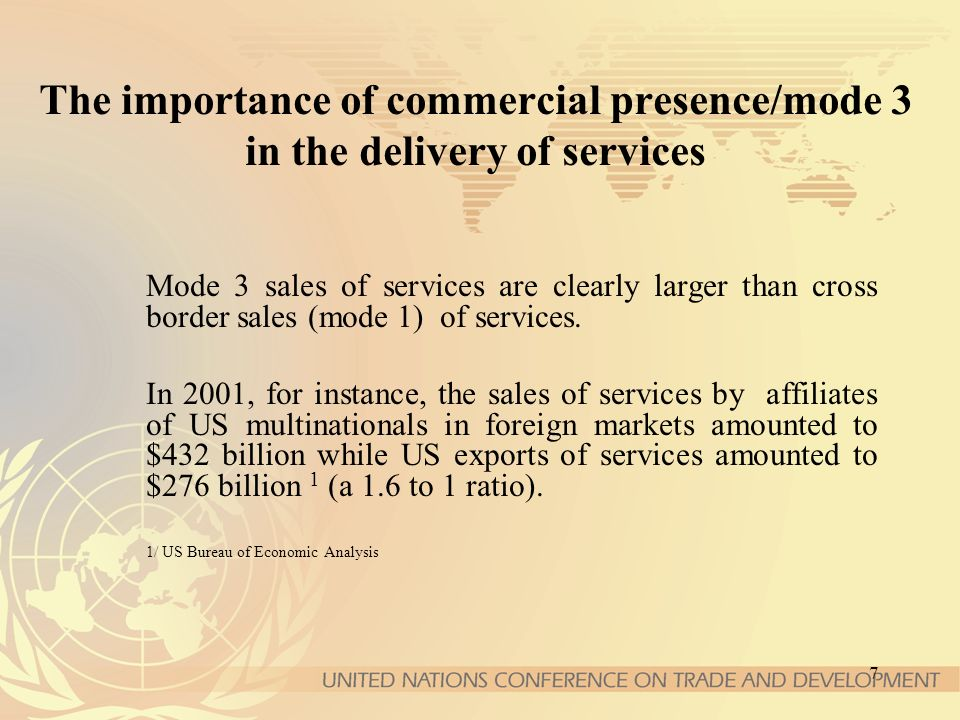 7 The importance of commercial presence/mode 3 in the delivery of services Mode 3 sales of services are clearly larger than cross border sales (mode 1