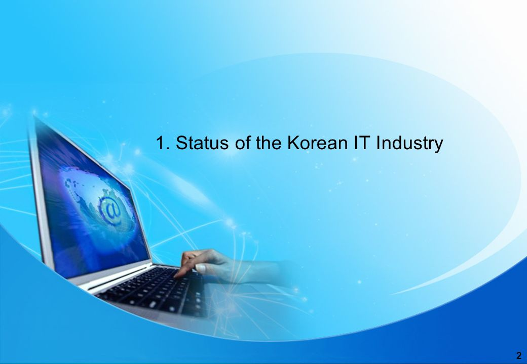 1 Institute for Information Technology Advancement Hyeo-eun Lee, Ph.DContents Status of the Korean IT Industry Korea s KSFs and Recent Policy ITA & International Trade For More Success of ITA 1 2 3 4
