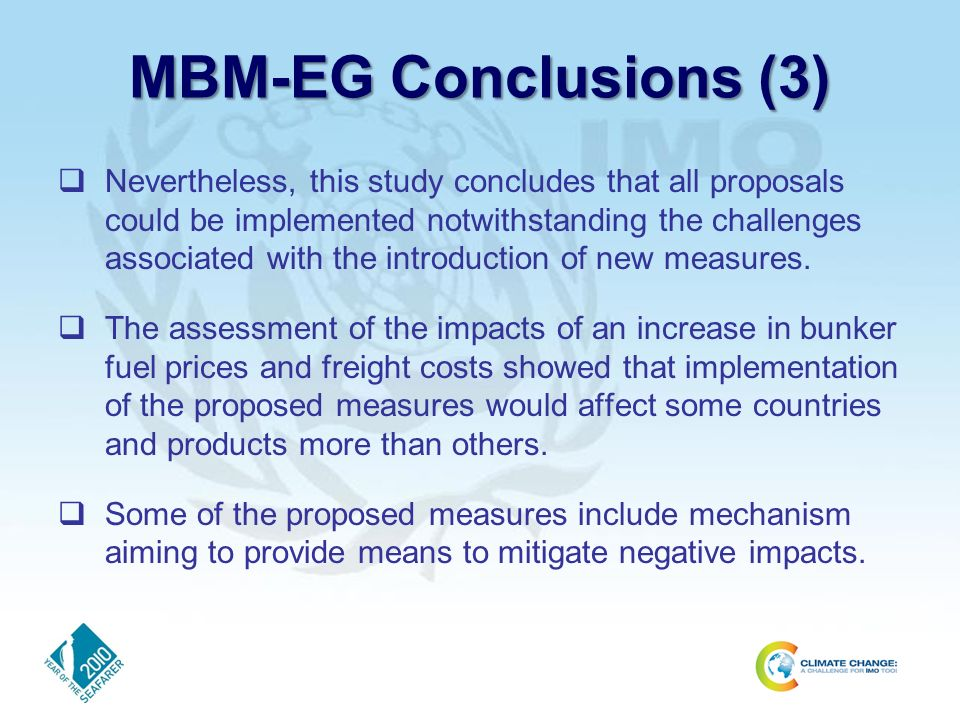 MBM-EG Conclusions (3) Nevertheless, this study concludes that all proposals could be implemented notwithstanding the challenges associated with the introduction of new measures.