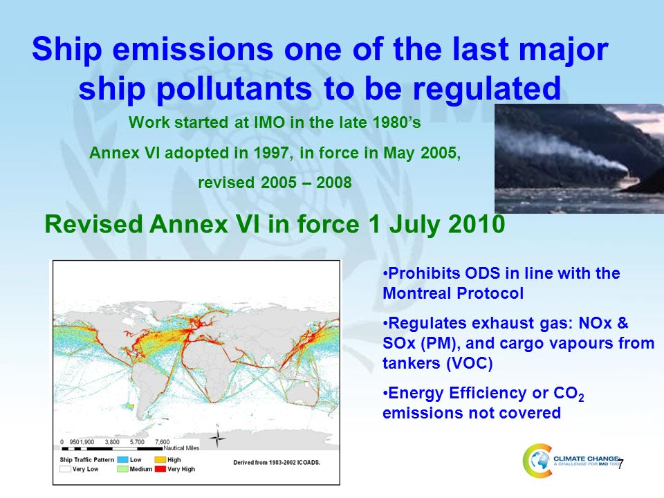 7 Ship emissions one of the last major ship pollutants to be regulated Work started at IMO in the late 1980s Annex VI adopted in 1997, in force in May 2005, revised 2005 – 2008 Revised Annex VI in force 1 July 2010 Prohibits ODS in line with the Montreal Protocol Regulates exhaust gas: NOx & SOx (PM), and cargo vapours from tankers (VOC) Energy Efficiency or CO 2 emissions not covered
