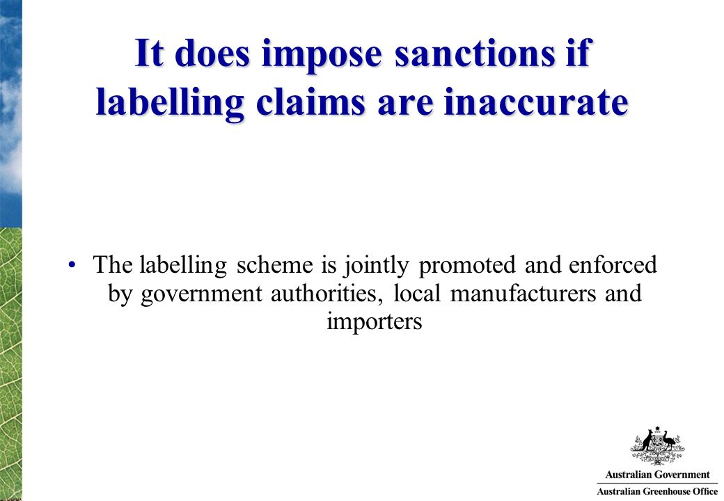 It does impose sanctions if labelling claims are inaccurate The labelling scheme is jointly promoted and enforced by government authorities, local man