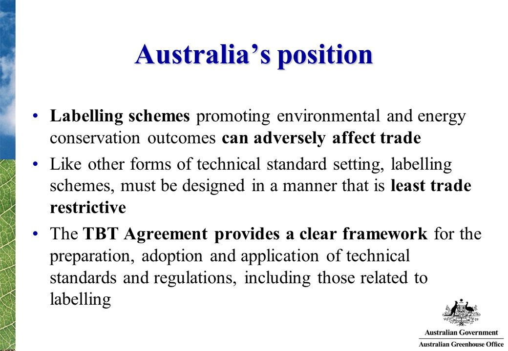 Australias position Labelling schemes promoting environmental and energy conservation outcomes can adversely affect trade Like other forms of technica