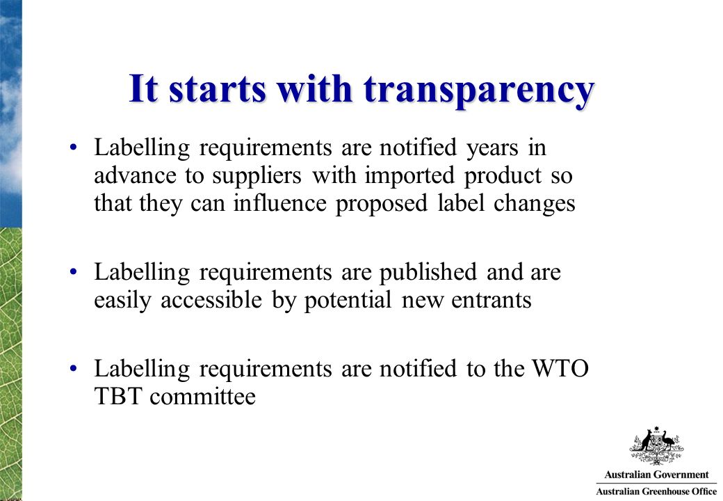 It starts with transparency Labelling requirements are notified years in advance to suppliers with imported product so that they can influence propose