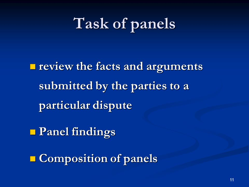 11 Task of panels review the facts and arguments submitted by the parties to a particular dispute review the facts and arguments submitted by the part