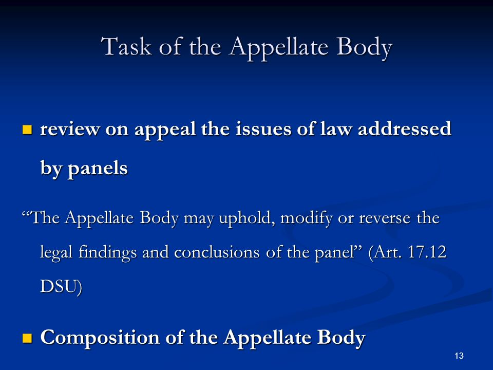 13 Task of the Appellate Body review on appeal the issues of law addressed by panels review on appeal the issues of law addressed by panels The Appell