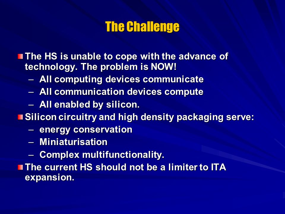 The Challenge The HS is unable to cope with the advance of technology. The problem is NOW! –All computing devices communicate –All communication devic