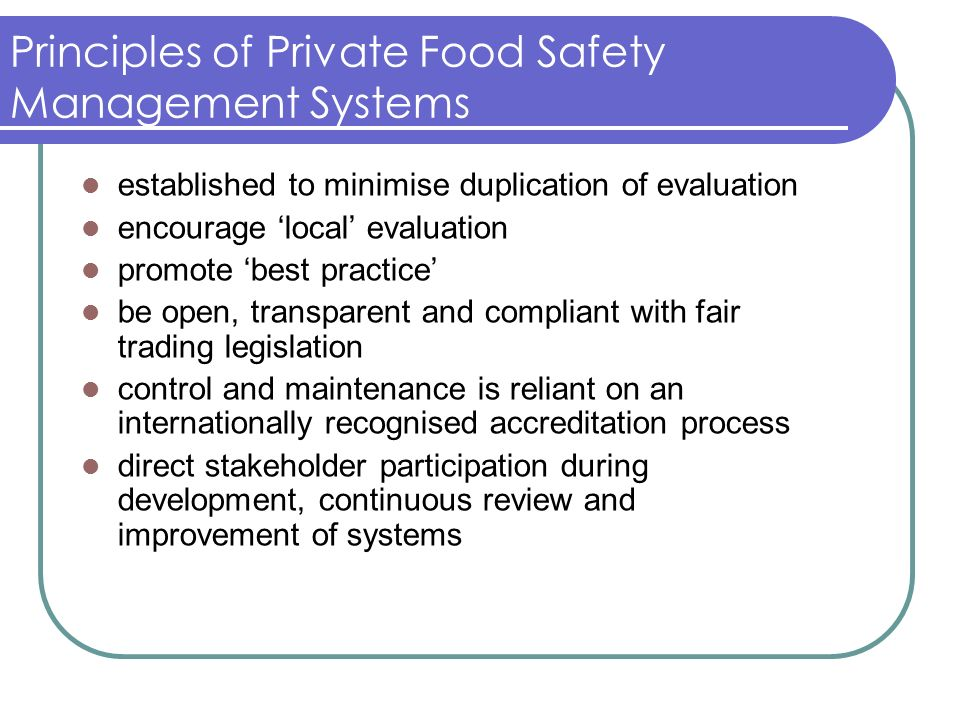 Principles of Private Food Safety Management Systems established to minimise duplication of evaluation encourage local evaluation promote best practic