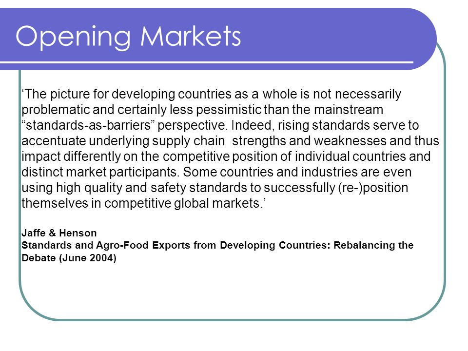 Opening Markets The picture for developing countries as a whole is not necessarily problematic and certainly less pessimistic than the mainstream standards-as-barriers perspective.