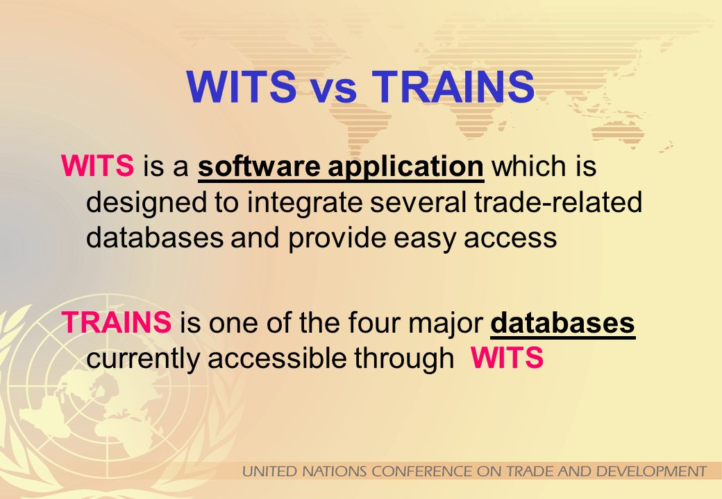WITS vs TRAINS WITS is a software application which is designed to integrate several trade-related databases and provide easy access TRAINS is one of