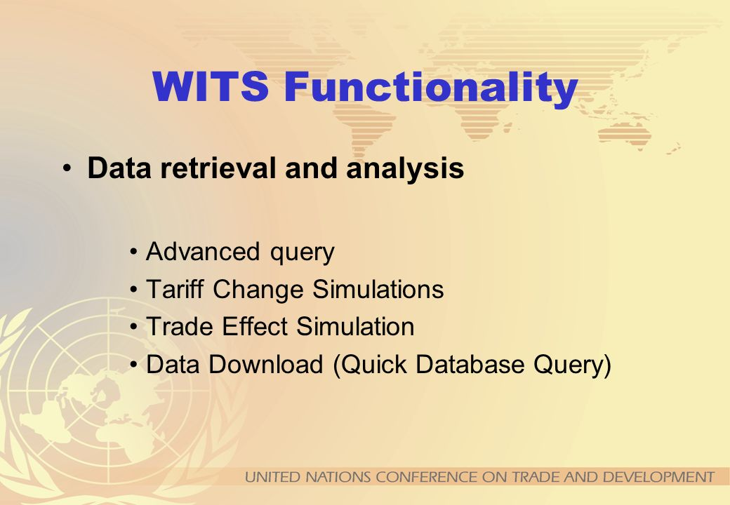 WITS Functionality Data retrieval and analysis Advanced query Tariff Change Simulations Trade Effect Simulation Data Download (Quick DatabaseQuery)