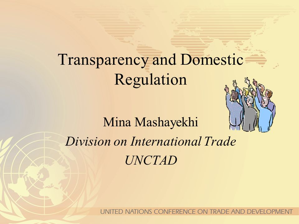 Transparency and Domestic Regulation Mina Mashayekhi Division on International Trade UNCTAD