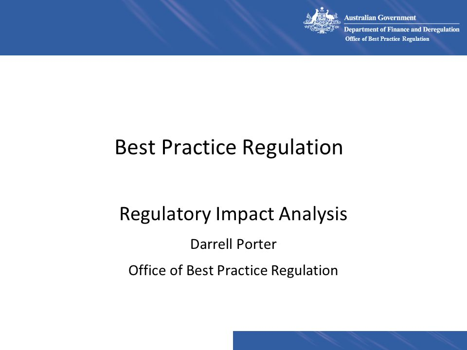 Office of Best Practice Regulation Best Practice Regulation Regulatory Impact Analysis Darrell Porter Office of Best Practice Regulation