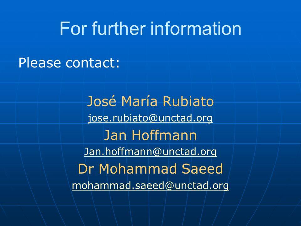 For further information Please contact: José María Rubiato jose.rubiato@unctad.org Jan Hoffmann Jan.hoffmann@unctad.org Dr Mohammad Saeed mohammad.saeed@unctad.org