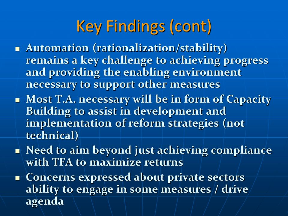 Key Findings (cont) Automation (rationalization/stability) remains a key challenge to achieving progress and providing the enabling environment necessary to support other measures Automation (rationalization/stability) remains a key challenge to achieving progress and providing the enabling environment necessary to support other measures Most T.A.