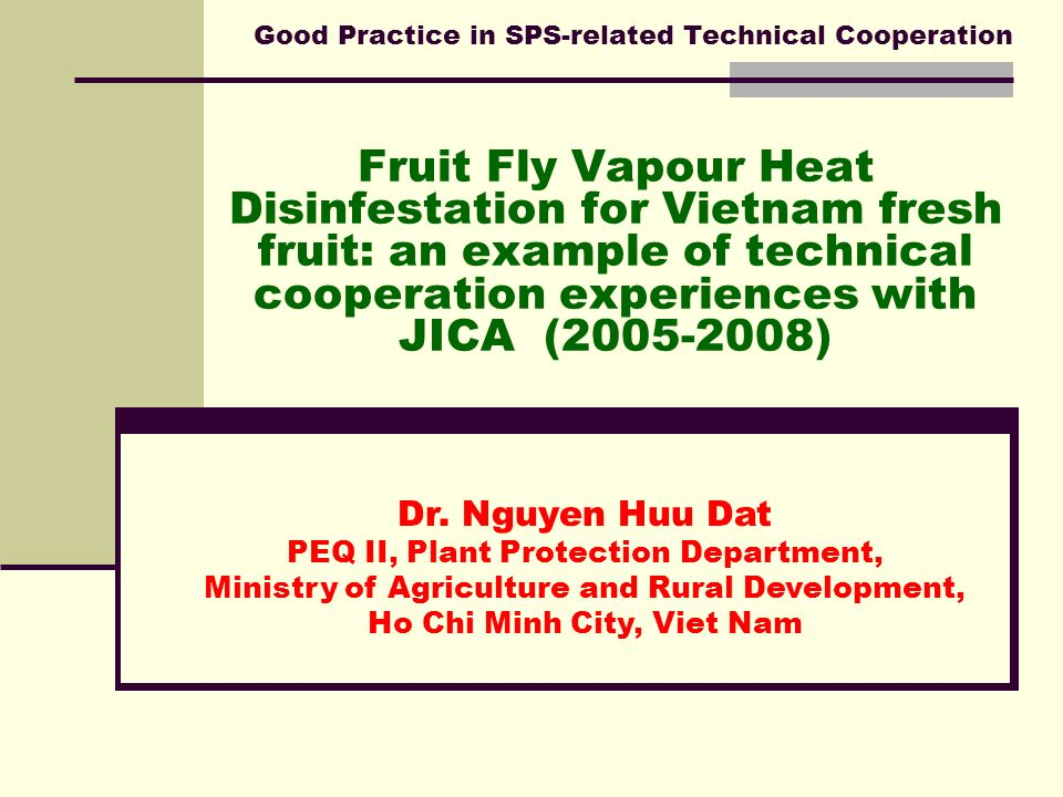 Good Practice in SPS-related Technical Cooperation Fruit Fly Vapour Heat Disinfestation for Vietnam fresh fruit: an example of technical cooperation e