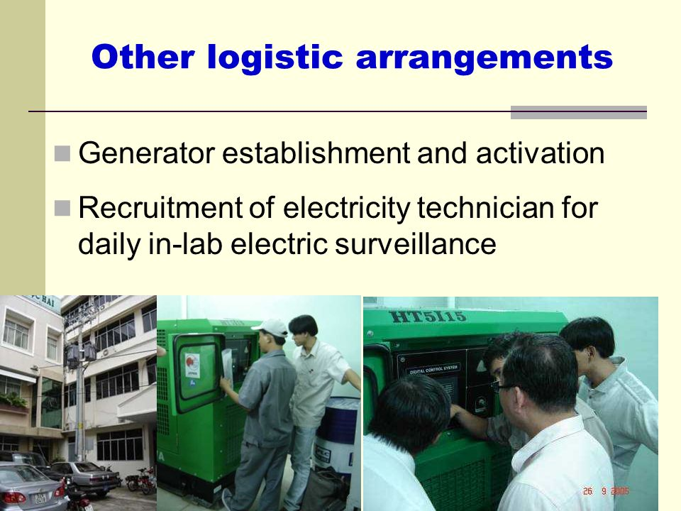 Generator establishment and activation Recruitment of electricity technician for daily in-lab electric surveillance Other logistic arrangements