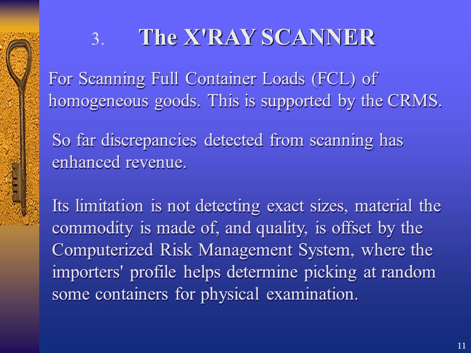 11 So far discrepancies detected from scanning has enhanced revenue.