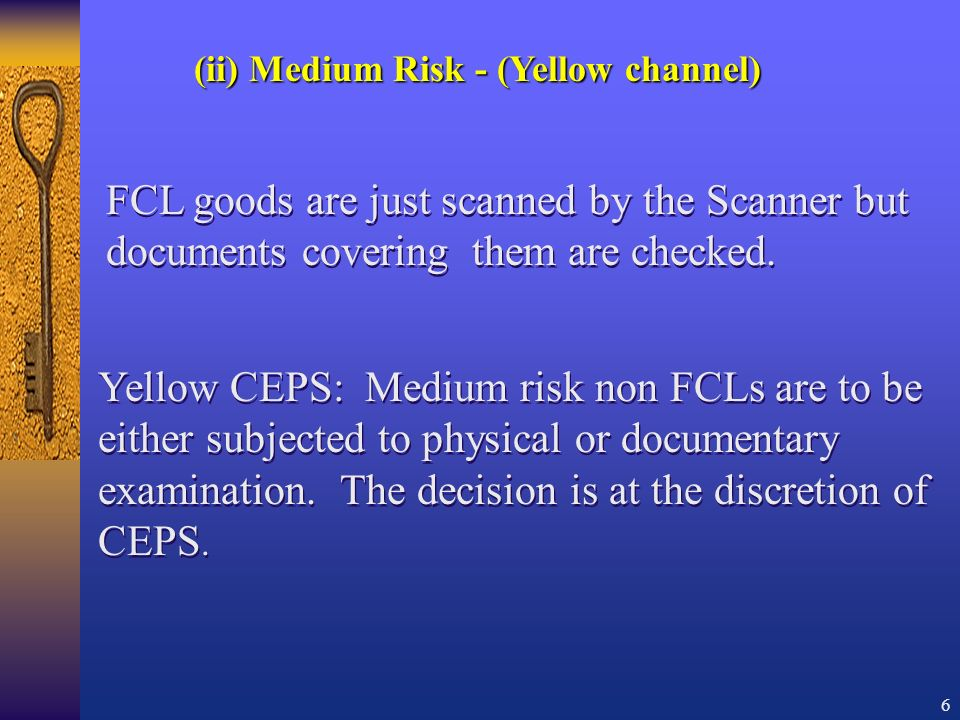 6 Yellow CEPS: Medium risk non FCLs are to be either subjected to physical or documentary examination.