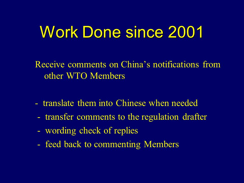 Work Done since 2001 Receive comments on Chinas notifications from other WTO Members - translate them into Chinese when needed - transfer comments to