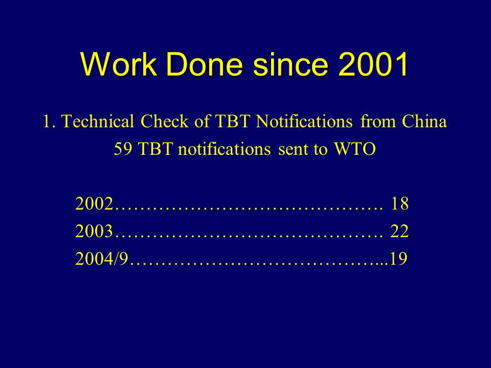 Work Done since 2001 1. Technical Check of TBT Notifications from China 59 TBT notifications sent to WTO 2002……………………………………. 18 2003……………………………………. 22