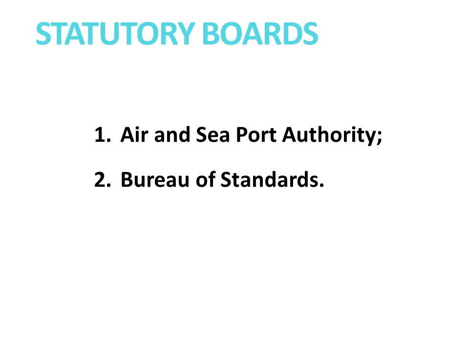 STATUTORY BOARDS 1.Air and Sea Port Authority; 2.Bureau of Standards.