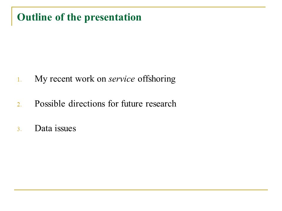 Outline of the presentation 1. My recent work on service offshoring 2. Possible directions for future research 3. Data issues