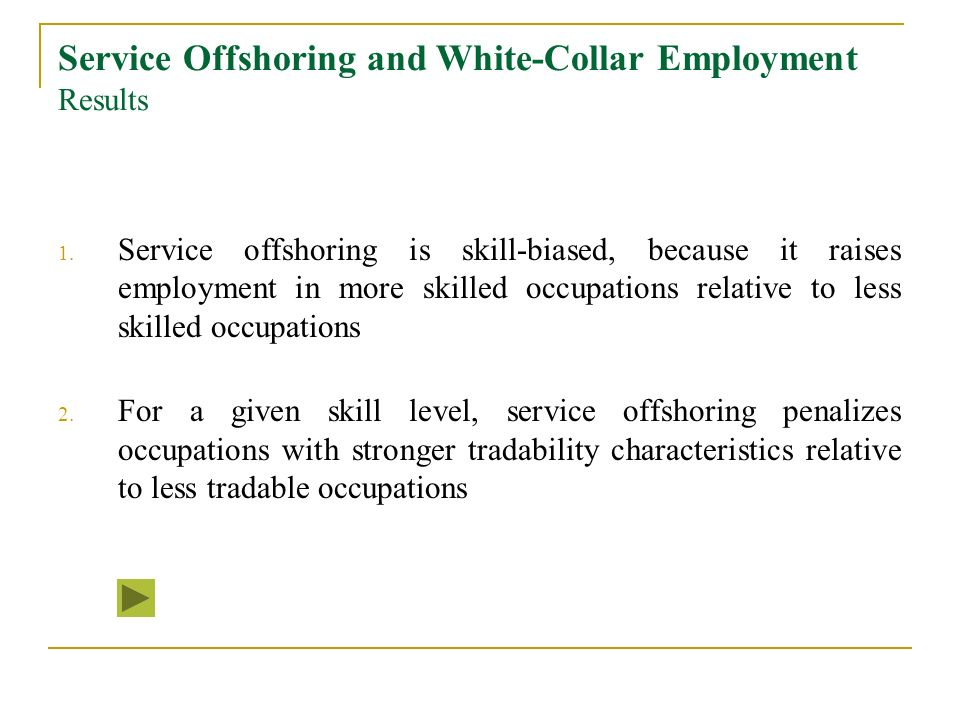 Service Offshoring and White-Collar Employment Results 1. Service offshoring is skill-biased, because it raises employment in more skilled occupations