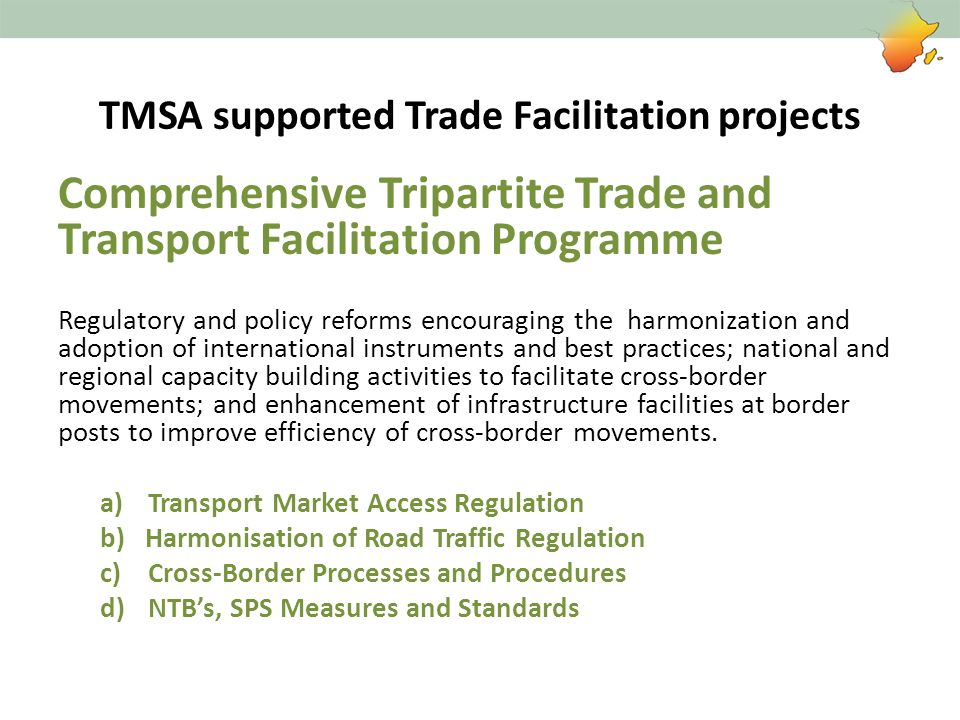 TMSA supported Trade Facilitation projects Transport Market Access Regulation Reducing quantity regulation in the regional transport market and creating a system of enforcing quality controls and better support to operators.