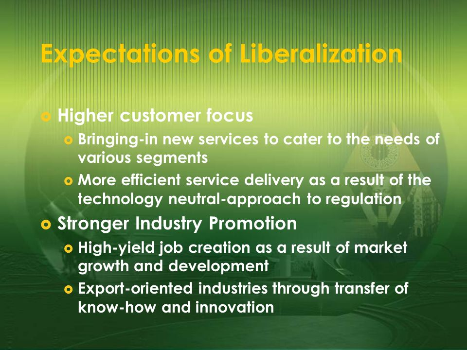 Expectations of Liberalization Higher customer focus Bringing-in new services to cater to the needs of various segments More efficient service deliver